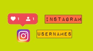 Good and cool usernames for instagram girls and boys